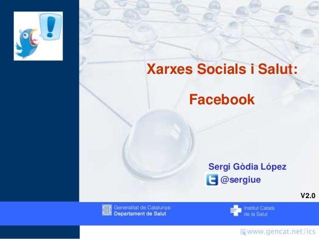 Xarxes Socials i Salut: Facebook Sergi Gòdia López @sergiue V2.0