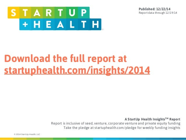 Download the full report at startuphealth.com/insights/2014 © 2014 StartUp Health, LLC A StartUp Health InsightsTM Report ...