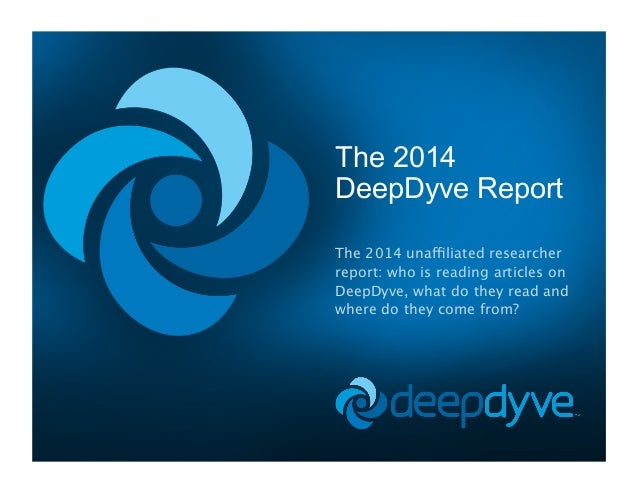 The 2014 DeepDyve Report The 2014 unaffiliated researcher report: who is reading articles on DeepDyve, what do they read a...