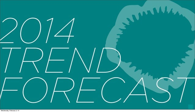 2014 TREND FORECAST 1  Wednesday, February 5, 14