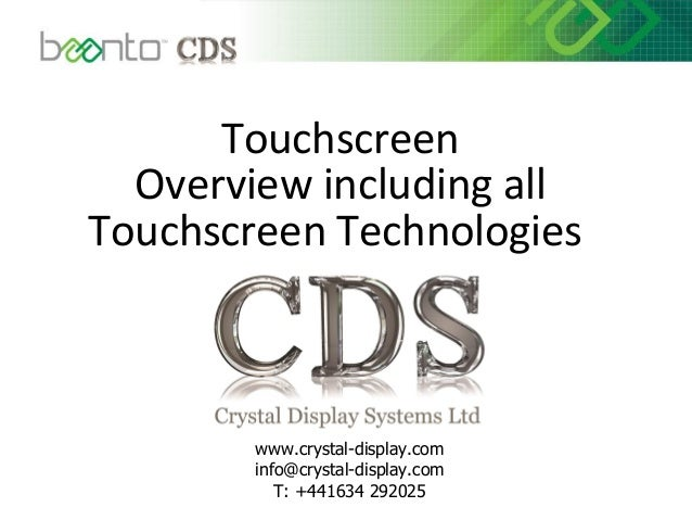 Touchscreen Overview including all Touchscreen Technologies www.crystal-display.com info@crystal-display.com T: +441634 29...