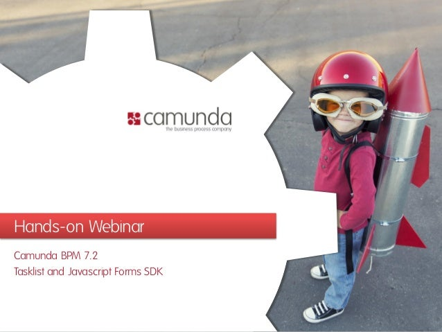 Hands-on Webinar Camunda BPM 7.2 Tasklist and Javascript Forms SDK
