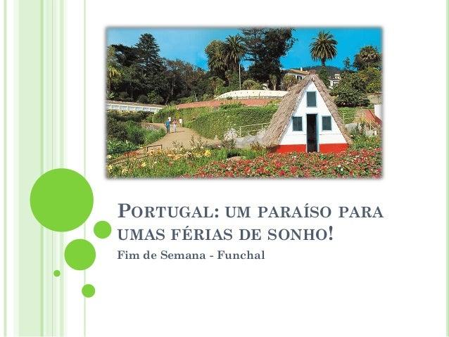 PORTUGAL: UM PARAÍSO PARA UMAS FÉRIAS DE SONHO! Fim de Semana - Funchal