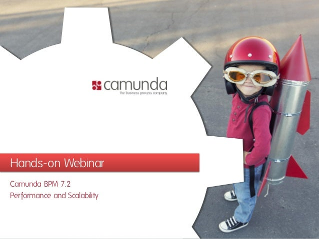 Hands-on Webinar Camunda BPM 7.2 Performance and Scalability