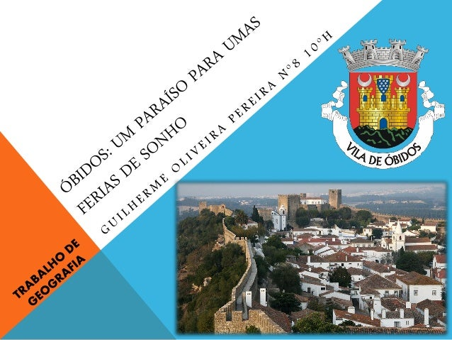 ÓBIDOS Vila portuguesa do distrito de Leiria Pertence à região centro Tem cerca de 2 200 habitantes Faz parte da Regiã...