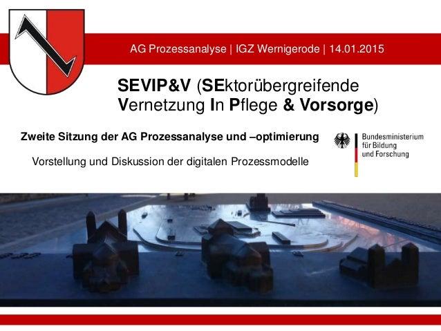 SEVIP&V (SEktorübergreifende Vernetzung In Pflege & Vorsorge) Zweite Sitzung der AG Prozessanalyse und –optimierung Vorste...