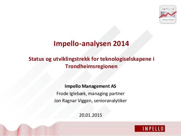 Impello-analysen 2014 Status og utviklingstrekk for teknologiselskapene i Trondheimsregionen Impello Management AS Frode I...