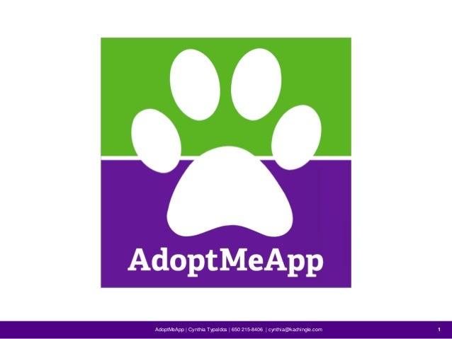 AdoptMeApp | Cynthia Typaldos | 650 215-8406 | cynthia@kachingle.com 11