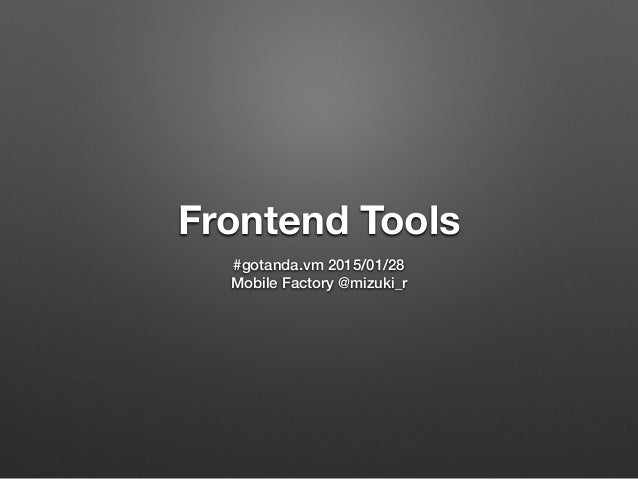 Frontend Tools #gotanda.vm 2015/01/28 Mobile Factory @mizuki_r