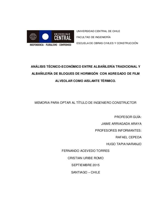 UNIVERSIDAD CENTRAL DE CHILE FACULTAD DE INGENIERÍA ESCUELA DE OBRAS CIVILES Y CONSTRUCCIÓN ANÁLISIS TÉCNICO-ECONÓMICO ENT...