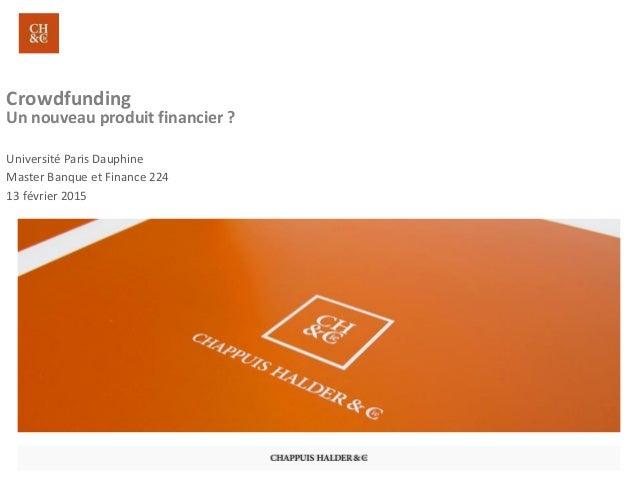 Crowdfunding Un nouveau produit financier ? Université Paris Dauphine Master Banque et Finance 224 13 février 2015