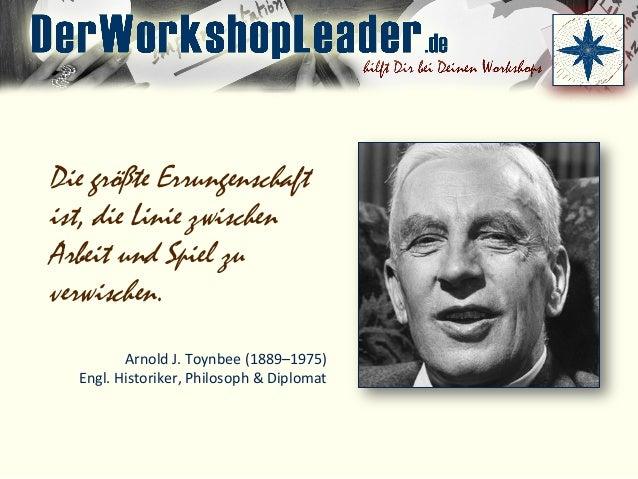 Die größte Errungenschaft ist, die Linie zwischen Arbeit und Spiel zu verwischen. Arnold  J.  Toynbee  (1889–1975) ...