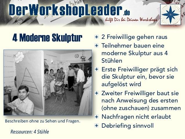 4 Moderne Skulptur  2 Freiwillige gehen raus  Teilnehmer bauen eine moderne Skulptur aus 4 Stühlen  Erste Freiwilliger ...