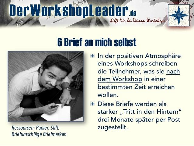 6 Brief an mich selbst  In der positiven Atmosphäre eines Workshops schreiben die Teilnehmer, was sie nach dem Workshop i...