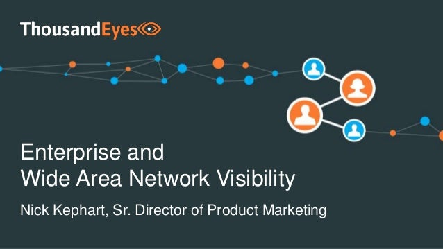Enterprise and Wide Area Network Visibility Nick Kephart, Sr. Director of Product Marketing