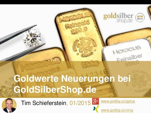 Tim Schieferstein, 01/2015 www.goldig.cc/gplus www.goldig.cc/xing Goldwerte Neuerungen bei GoldSilberShop.de