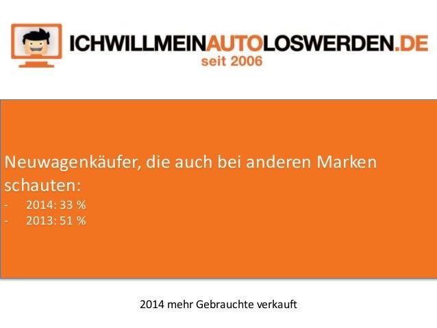 2014 mehr Gebrauchte verkauft - präsentiert von ichwillmeinautoloswerden.de Slide 2