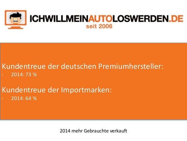 2014 mehr Gebrauchte verkauft - präsentiert von ichwillmeinautoloswerden.de Slide 3