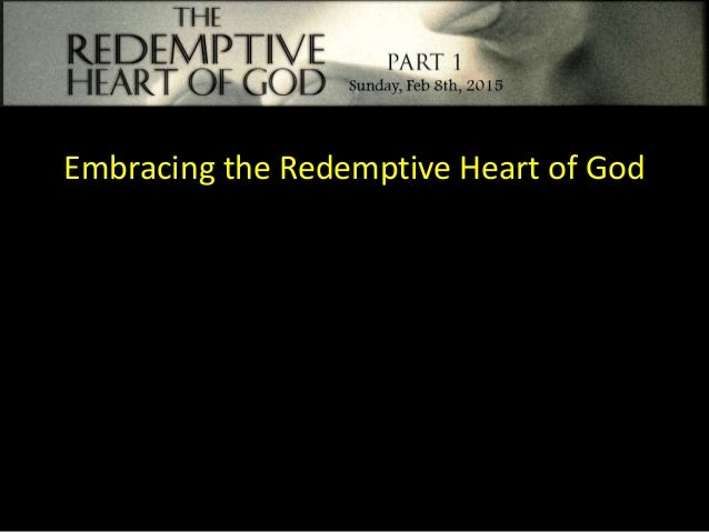 The Redemptive Heart of God - Part 1
