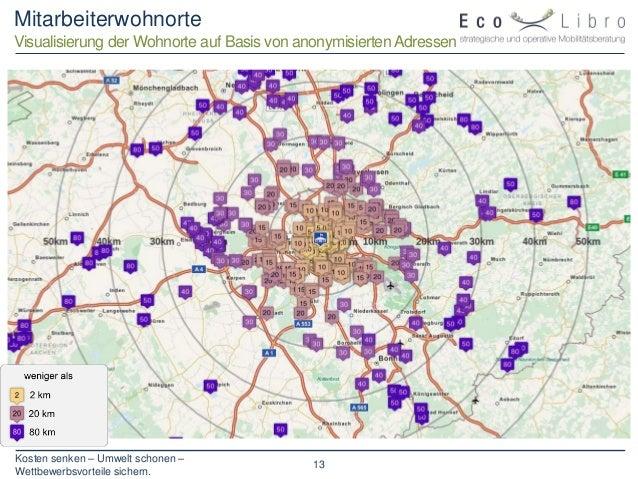 Kosten senken – Umwelt schonen – Wettbewerbsvorteile sichern. 13 Mitarbeiterwohnorte Visualisierung der Wohnorte auf Basis...