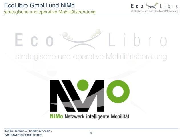 Kosten senken – Umwelt schonen – Wettbewerbsvorteile sichern. 4 EcoLibro GmbH und NiMo strategische und operative Mobilitä...