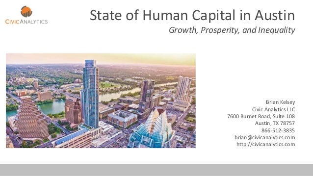 State of Human Capital in Austin Growth, Prosperity, and Inequality Brian Kelsey Civic Analytics LLC 7600 Burnet Road, Sui...