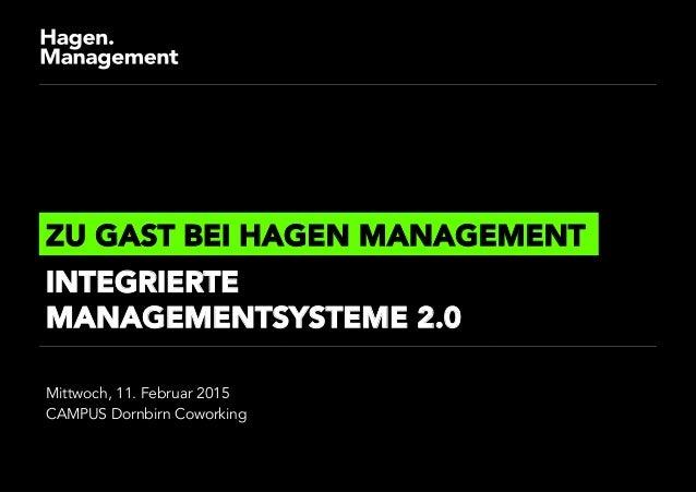 Mittwoch, 11. Februar 2015 CAMPUS Dornbirn Coworking ZU GAST BEI HAGEN MANAGEMENT INTEGRIERTE MANAGEMENTSYSTEME 2.0