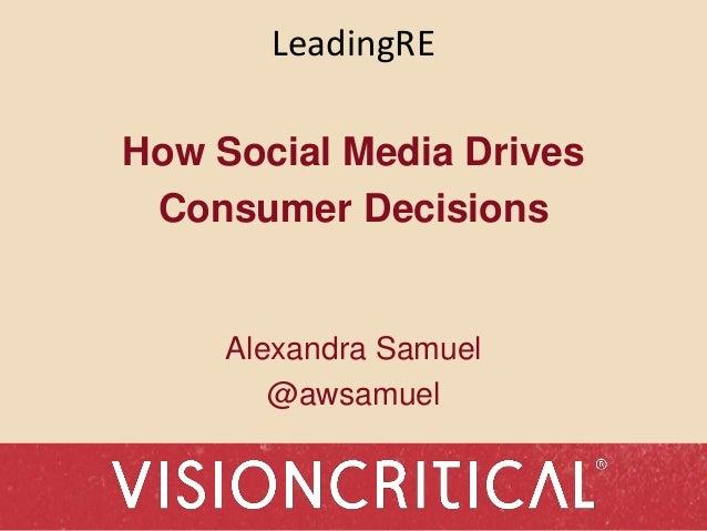 LeadingRE How Social Media Drives Consumer Decisions Alexandra Samuel @awsamuel