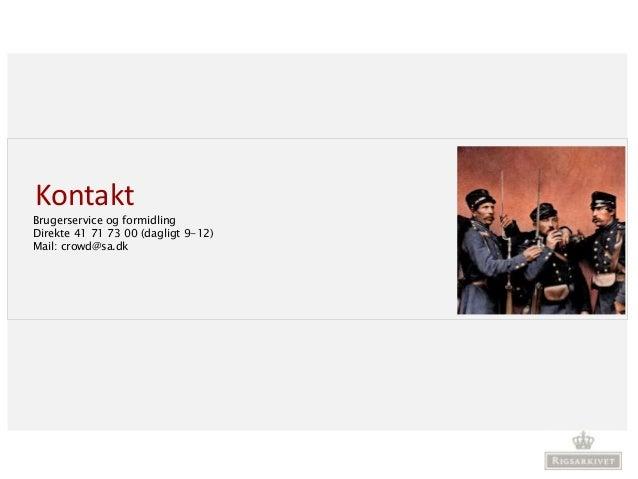 Kontakt Brugerservice og formidling Direkte 41 71 73 00 (dagligt 9-12) Mail: crowd@sa.dk