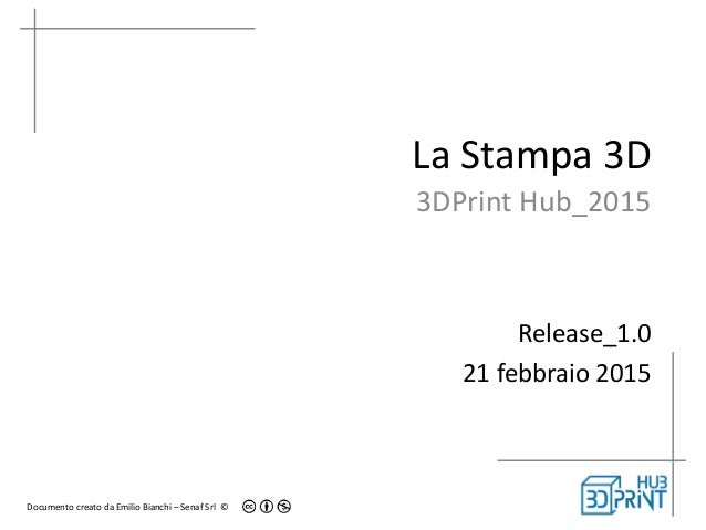 Documento creato da Emilio Bianchi – Senaf Srl © La Stampa 3D 3DPrint Hub_2015 Release_1.0 21 febbraio 2015