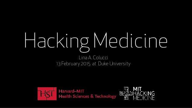 Hacking Medicine Lina A. Colucci 13 February 2015 at Duke University
