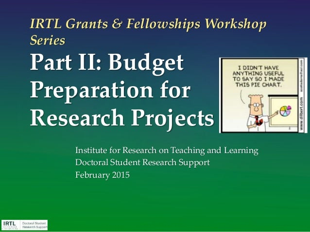 IRTL Grants & Fellowships Workshop Series Part II: Budget Preparation for Research Projects Institute for Research on Teac...