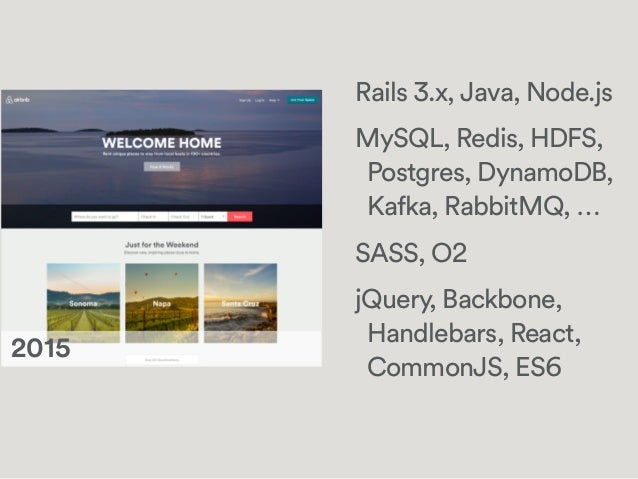 Rails 3.x, Java, Node.js MySQL, Redis, HDFS, Postgres, DynamoDB, Kafka, RabbitMQ, … SASS, O2 jQuery, Backbone, Handlebars,...