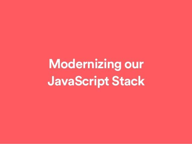 Modernizing our JavaScript Stack
