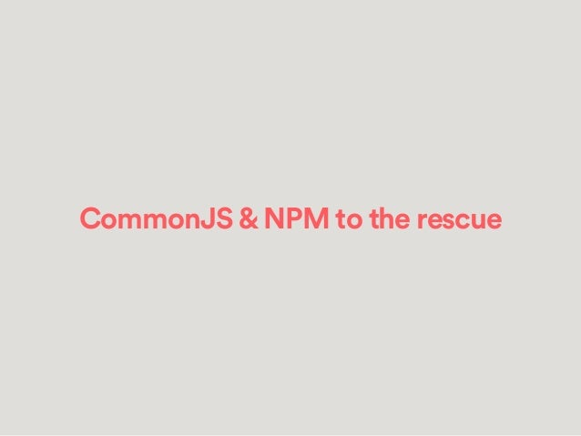 Browserify* Use CommonJS syntax in client-side modules: `require` and `module.exports`. Package dependencies from NPM. Tra...