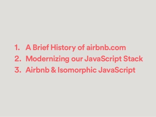 1. A Brief History of airbnb.com 2. Modernizing our JavaScript Stack 3. Airbnb&Isomorphic JavaScript