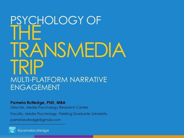 MULTI-PLATFORM NARRATIVE ENGAGEMENT Pamela Rutledge, PhD, MBA Director, Media Psychology Research Center Faculty, Media Ps...
