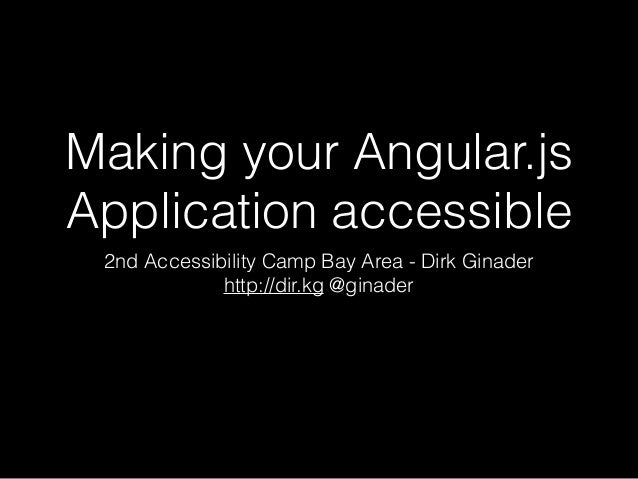 Making your Angular.js Application accessible 2nd Accessibility Camp Bay Area - Dirk Ginader http://dir.kg @ginader