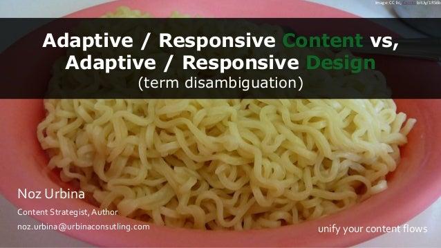 Adaptive / Responsive Content vs, Adaptive / Responsive Design (term disambiguation) Noz Urbina Content Strategist,Author ...