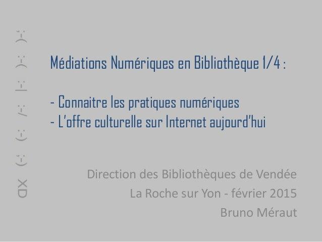 Médiations Numériques en Bibliothèque 1/4 : - Connaitre les pratiques numériques - L'offre culturelle sur Internet aujourd...