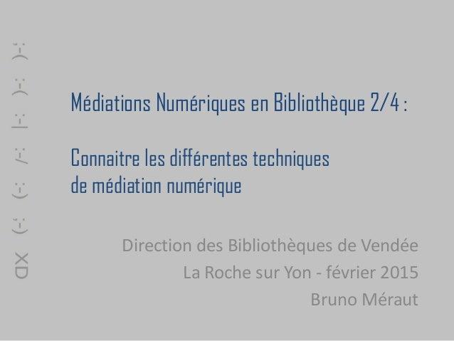 Médiations Numériques en Bibliothèque 2/4 : Connaitre les différentes techniques de médiation numérique Direction des Bibl...