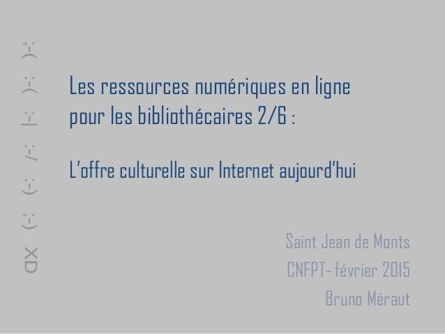 Les ressources numériques en ligne pour les bibliothécaires 2/6 : L'offre culturelle sur Internet aujourd'hui Saint Jean d...