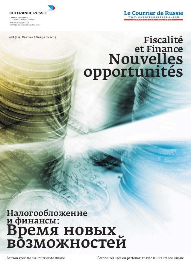 #28 (275) Février / Февраль 2015 Fiscalité et Finance Nouvelles opportunités Налогообложение и финансы: Время новых возмож...