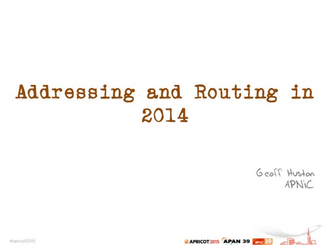 Addressing and Routing in 2014 Geoff Huston APNIC