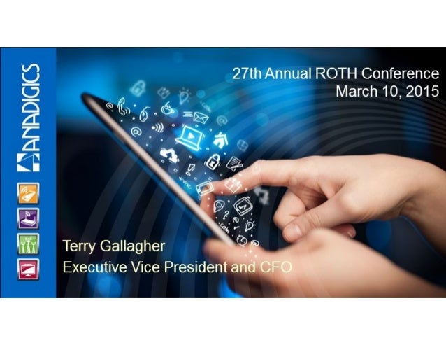 "27th Annual ROTH Conference     Q  Q March 10, 2015 % @ "" 6.3'?  its.   E @:    3'39 Q?  :é7:@'r:         Terry Gallagher ..."