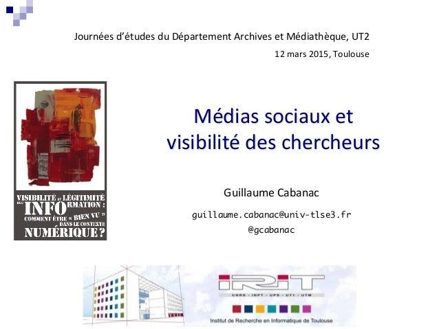 Médias  sociaux  et     visibilité  des  chercheurs   Guillaume  Cabanac   guillaume.cabanac@univ-tlse3....