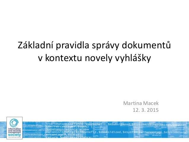 Základní pravidla správy dokumentů v kontextu novely vyhlášky Martina Macek 12. 3. 2015