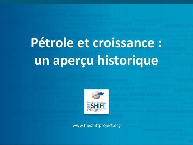 Pétrole et croissance : un aperçu historique www.theshiftproject.org