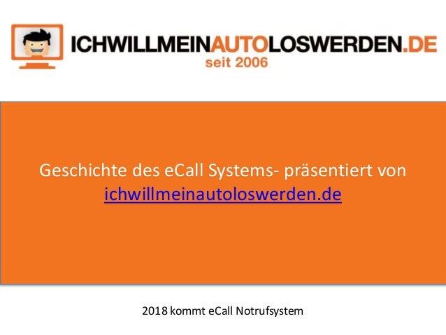 Geschichte des eCall Systems- präsentiert von ichwillmeinautoloswerden.de 2018 kommt eCall Notrufsystem