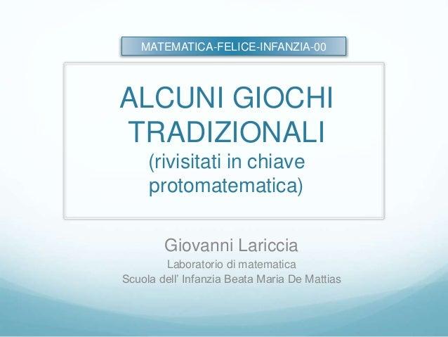 ALCUNI GIOCHI TRADIZIONALI (rivisitati in chiave protomatematica) Giovanni Lariccia Laboratorio di matematica Scuola dell'...